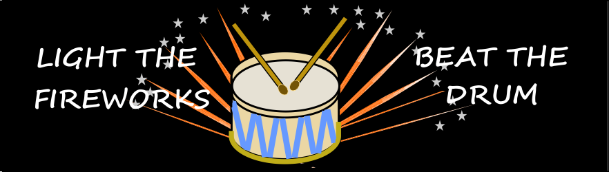 Light the Fireworks Beat the Drum